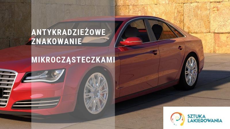 Znakowanie pojazdów mikrocząsteczkami - Warszawa, Białystok, Ełk w Sztuka Lakierowania. Mikroznakowanie samochodu. Zabezpieczenie przed kradzieżą.